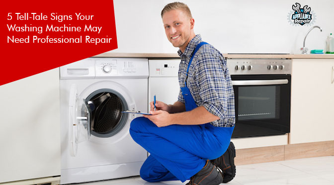 5 Tell-Tale Signs Your Washing Machine May Need Professional Repair