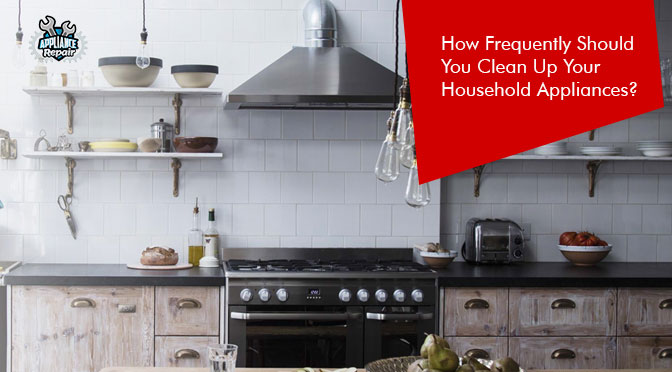 How Frequently Should You Clean Up Your Household Appliances?
