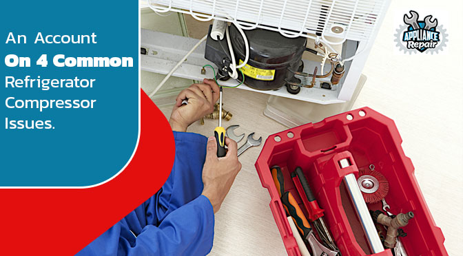 An Account On 4 Common Refrigerator Compressor Issues
